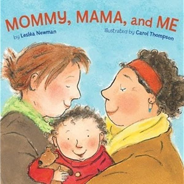 Mommy, Mama, and Me by Lesléa Newman, illustrated by Carol Thompson