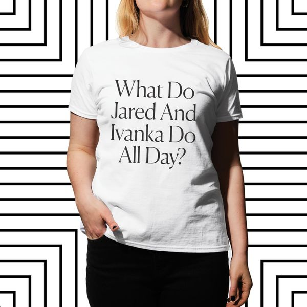 What Do Jared and Ivanka Do All Day? Tee