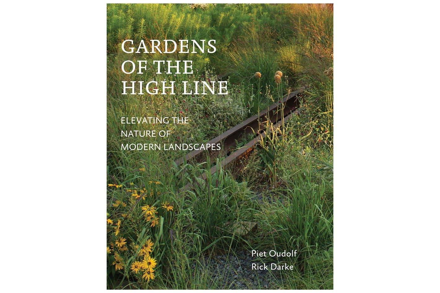 <em>Gardens of the High Line: Elevating the Nature of Modern Landscapes</em>, by Piet Oudolf and Rick Darke