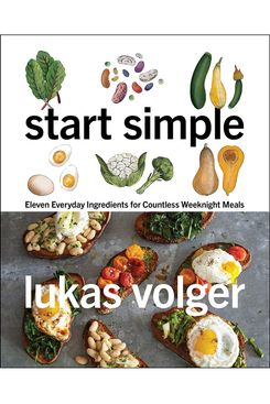 'Start Simple: Eleven Everyday Ingredients for Countless Weeknight Meals,' by Lukas Volger